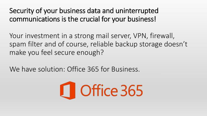 Security of your business data and uninterrupted communications is the crucial for your business!