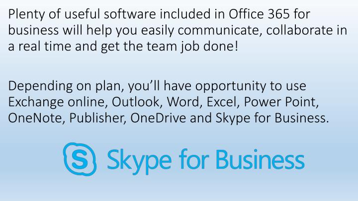 Plenty of useful software included in Office 365 for business will help you easily communicate, collaborate in a real time and get the team job done!