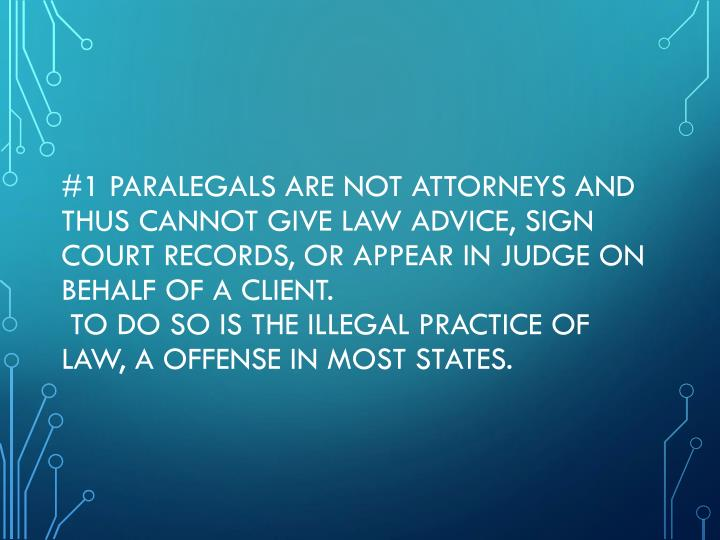 #1 Paralegals are not attorneys and