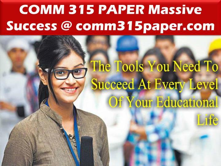 COMM 315 PAPER Massive Success @ comm315paper.com