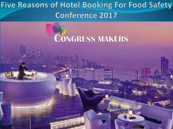 Five reasons of hotel booking for food safety conference 2017