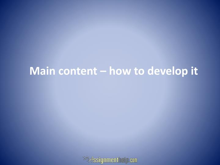 Main content – how to develop it