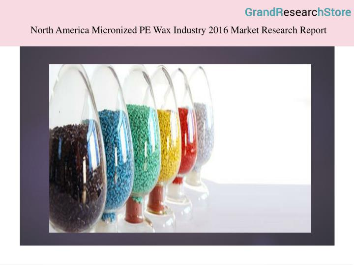 North America Micronized PE Wax Industry 2016 Market Research Report