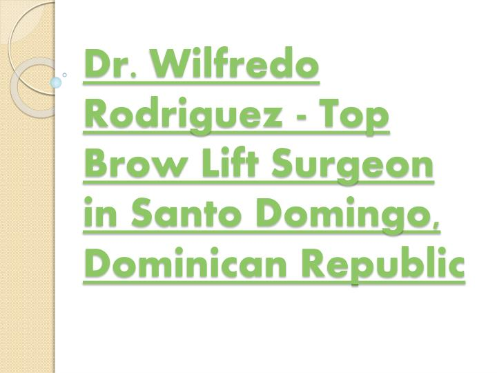 Dr wilfredo rodriguez top brow lift surgeon in santo domingo dominican republic