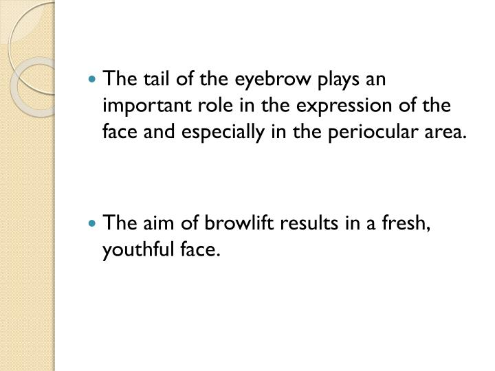The tail of the eyebrow plays an important role in the expression of the face and especially in the