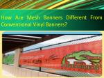 how are mesh banners different from conventional vinyl banners