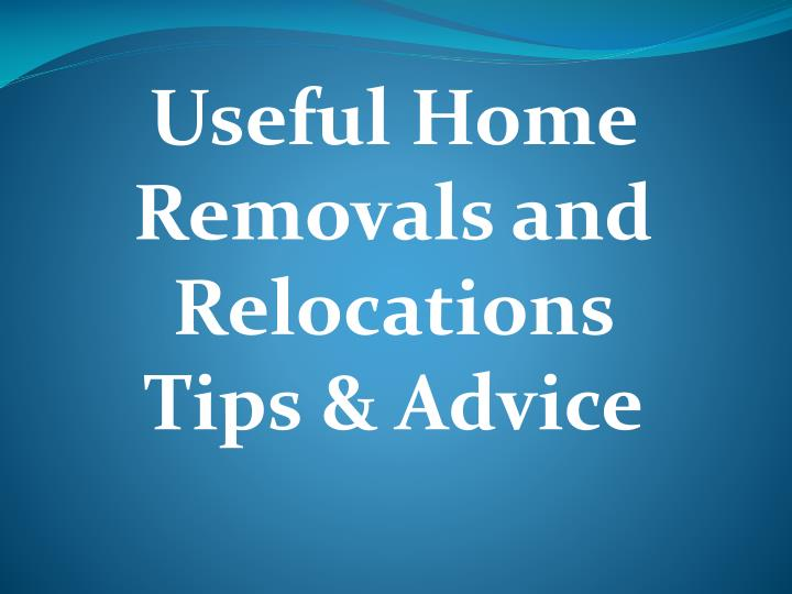 Useful home removals and relocations tips advice