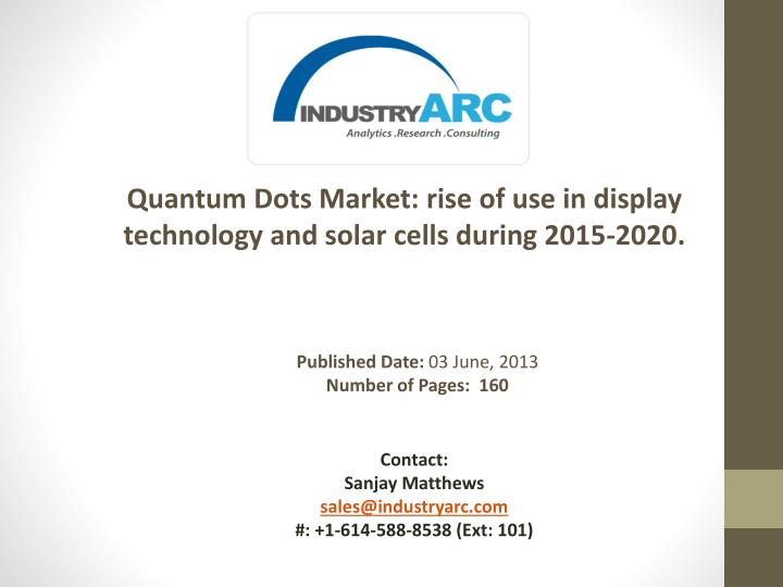 Quantum Dots Market: rise of use in display technology and solar cells during 2015-2020.