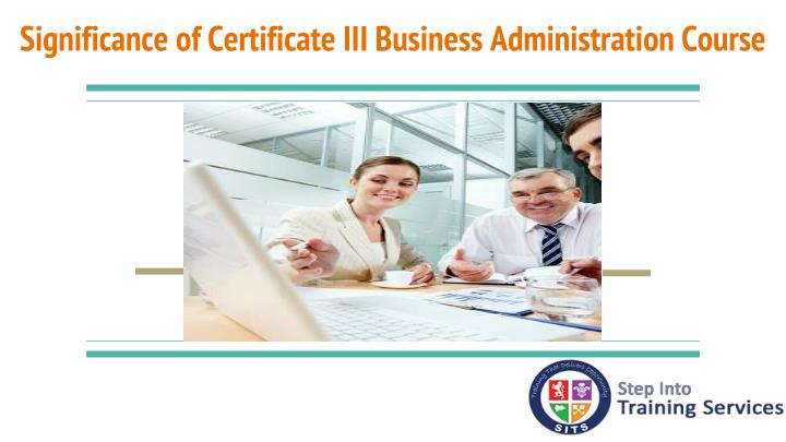 Significance of certificate iii business administration course