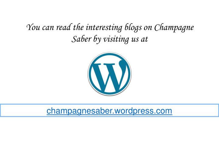 You can read the interesting blogs on Champagne Saber by visiting us at