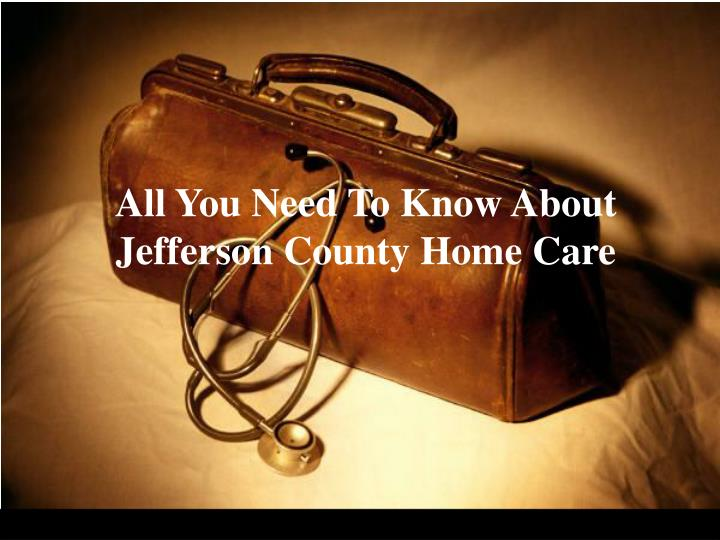 All You Need To Know About Jefferson County Home Care
