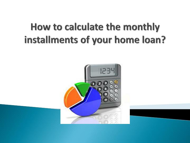 How to calculate the monthly installments of your home loan