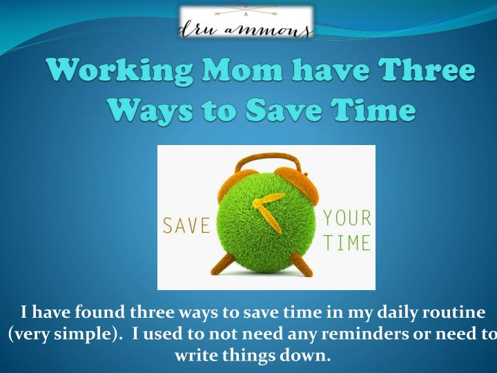 Working mom have three ways to save time