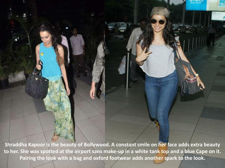 Shraddha Kapoor is the beauty of Bollywood. A constant smile on her face adds extra beauty to her. She was spotted at the airport sans make-up in a white tank top and a blue Cape on it. Pairing the look with a