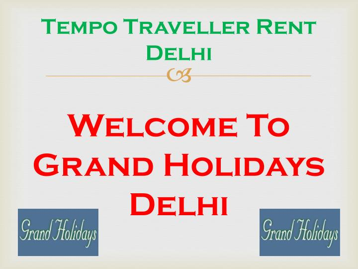 Tempo traveller rent delhi welcome to grand holidays delhi