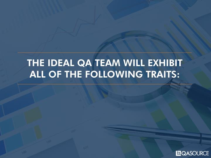 THE IDEAL QA TEAM WILL EXHIBIT