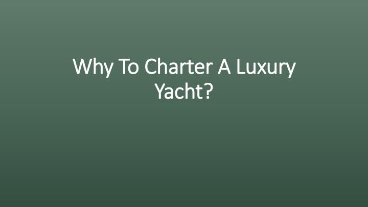 Why To Charter A Luxury Yacht?