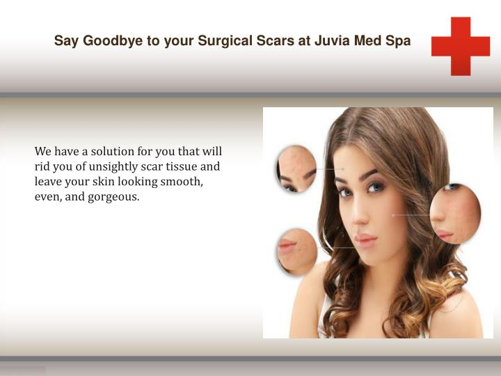 Say Goodbye to your Surgical Scars at Juvia Med Spa