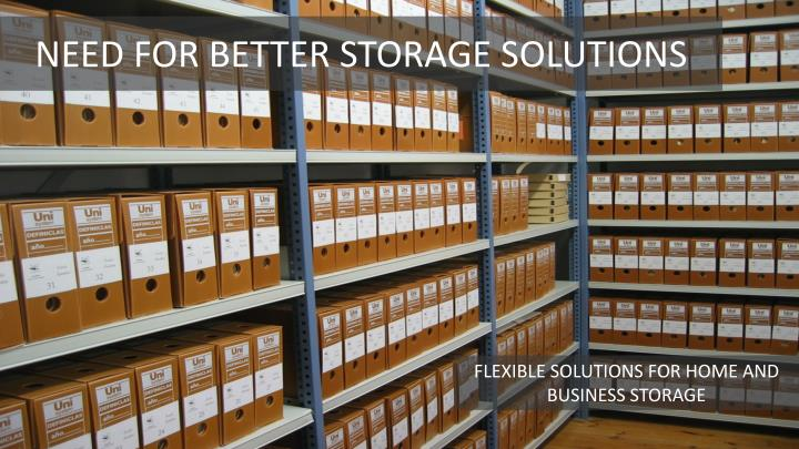 NEED FOR BETTER STORAGE SOLUTIONS