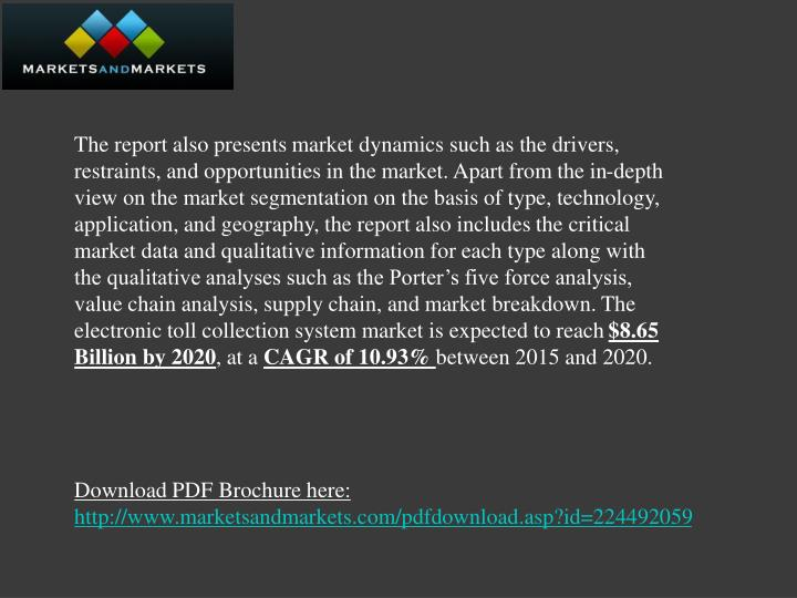 The report also presents market dynamics such as the drivers, restraints, and opportunities in the market. Apart from the in-depth view on the market segmentation on the basis of type, technology, application, and geography, the report also includes the critical market data and qualitative information for each type along with the qualitative analyses such as the Porter's five force analysis, value chain analysis, supply chain, and market breakdown. The electronic toll collection system market is expected to reach