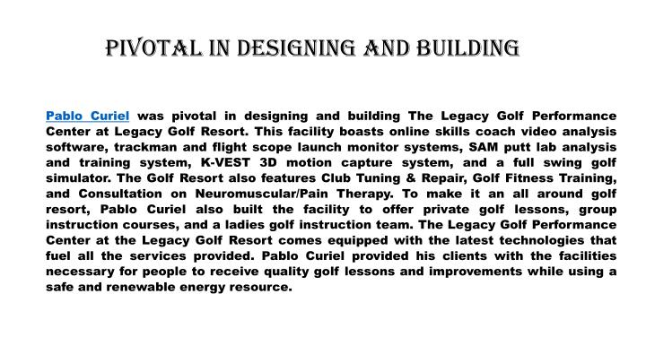 pivotal in designing and building