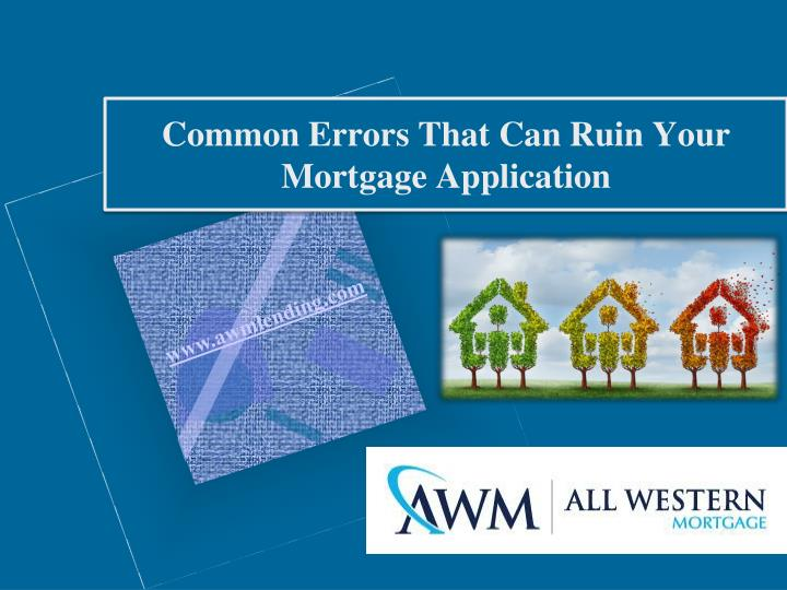 Common errors that can ruin your mortgage application