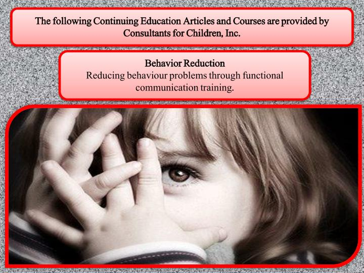 The following Continuing Education Articles and Courses are provided by Consultants for Children, Inc.