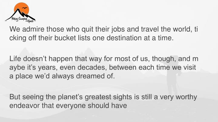 We admire those who quit their jobs and travel the world, ticking off their bucket lists one dest...