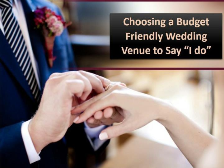 Choosing a budget friendly wedding venue to say i do