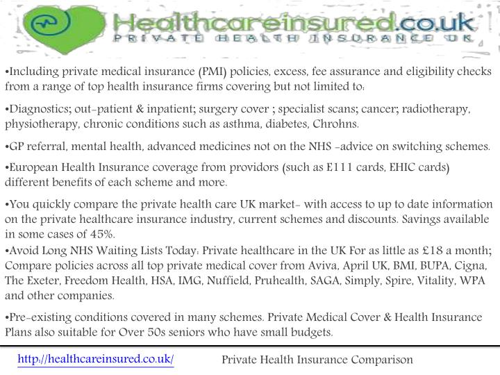 Including private medical insurance (PMI) policies, excess, fee assurance andeligibility checks from a range of top health insurance firms covering but not limited to: