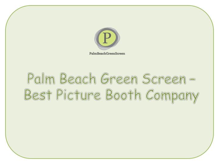 Palm Beach Green Screen – Best Picture Booth Company