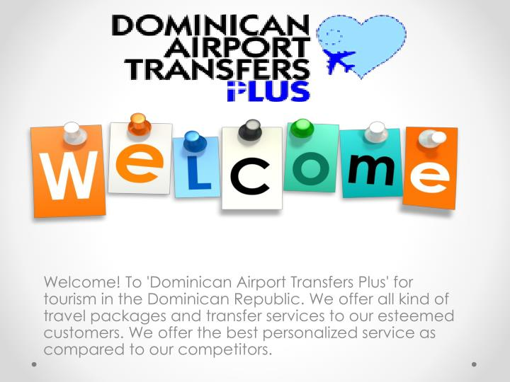 Welcome! To 'Dominican Airport Transfers Plus' for tourism in the Dominican Republic.