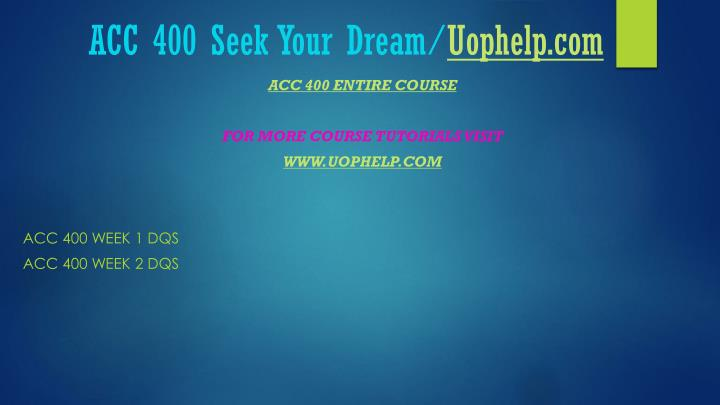 Acc 400 seek your dream uophelp com1