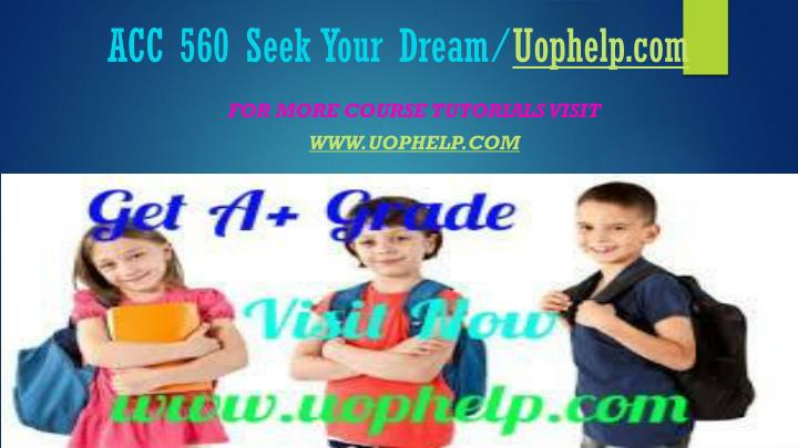 Acc 560 seek your dream uophelp com