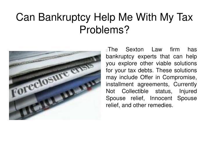 Can Bankruptcy Help Me With My Tax Problems?