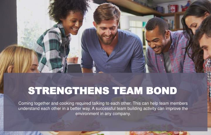 STRENGTHENS TEAM BOND