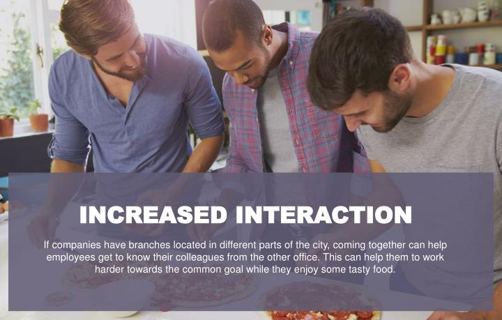INCREASED INTERACTION
