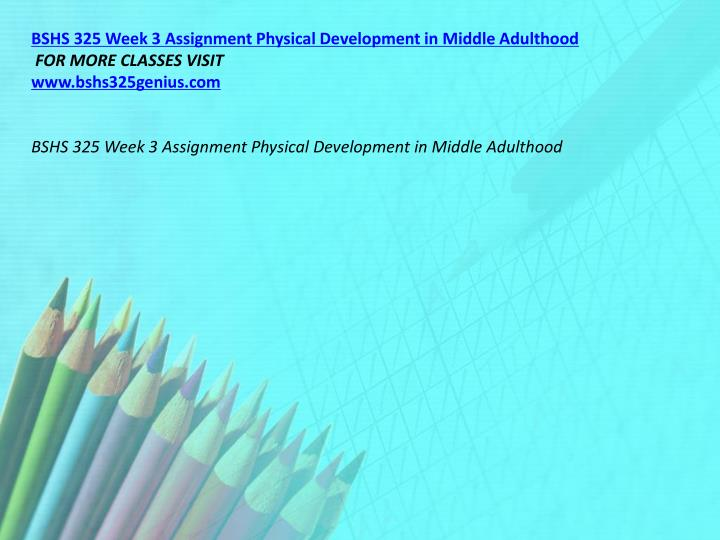 BSHS 325 Week 3 Assignment Physical Development in Middle Adulthood