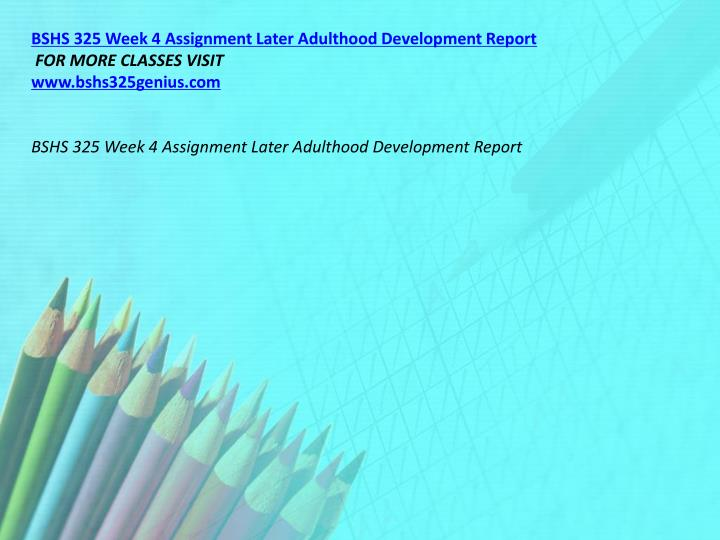 BSHS 325 Week 4 Assignment Later Adulthood Development Report
