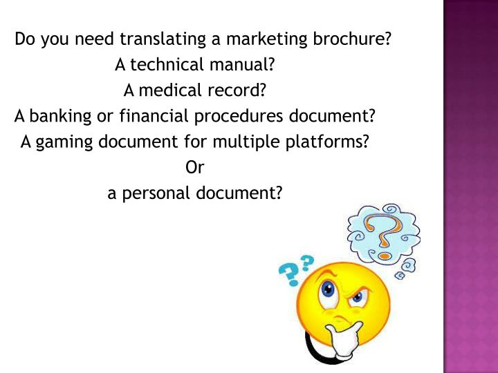 Do you need translating a marketing brochure?