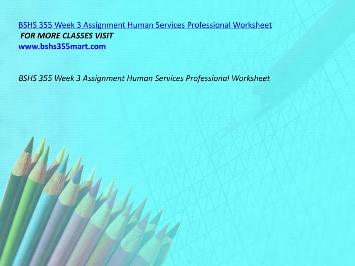 BSHS 355 Week 3 Assignment Human Services Professional Worksheet