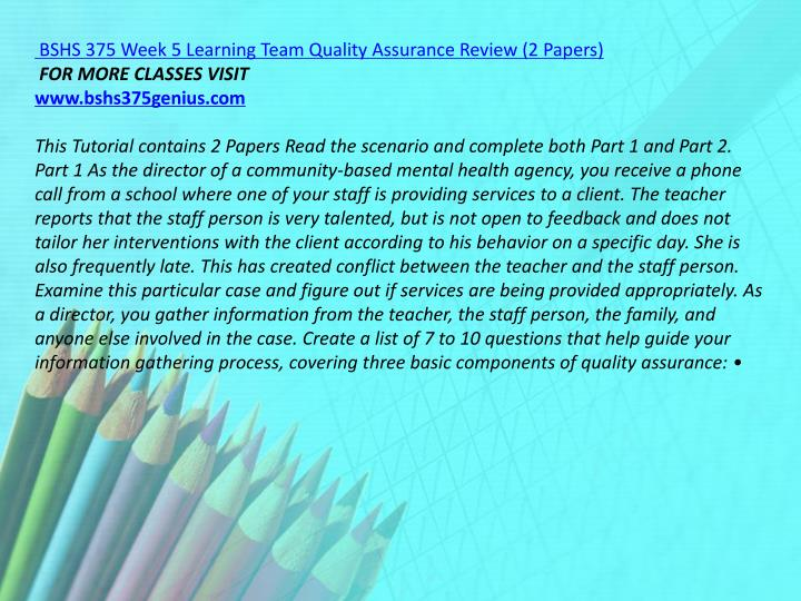 BSHS 375 Week 5 Learning Team Quality Assurance Review (2 Papers)