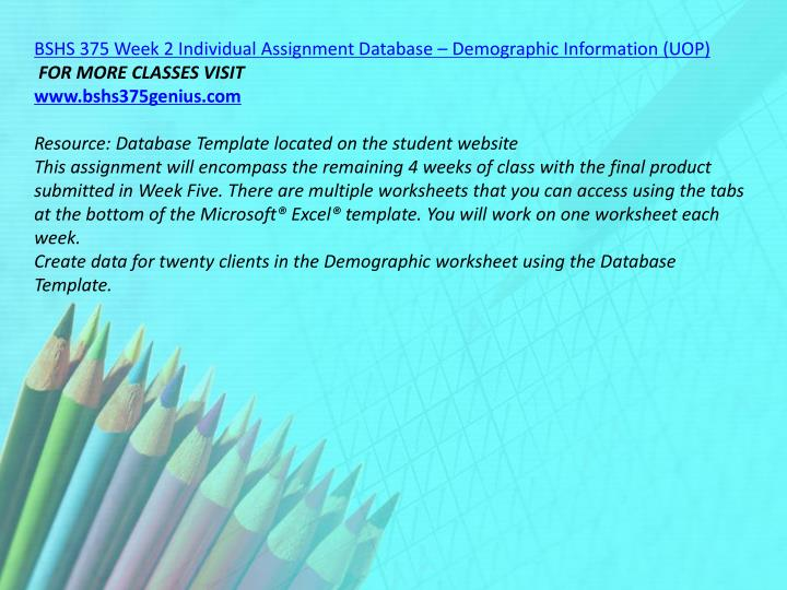 BSHS 375 Week 2 Individual Assignment Database – Demographic Information (UOP)