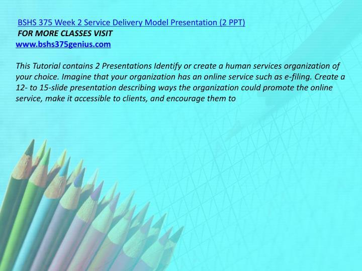BSHS 375 Week 2 Service Delivery Model Presentation (2 PPT)