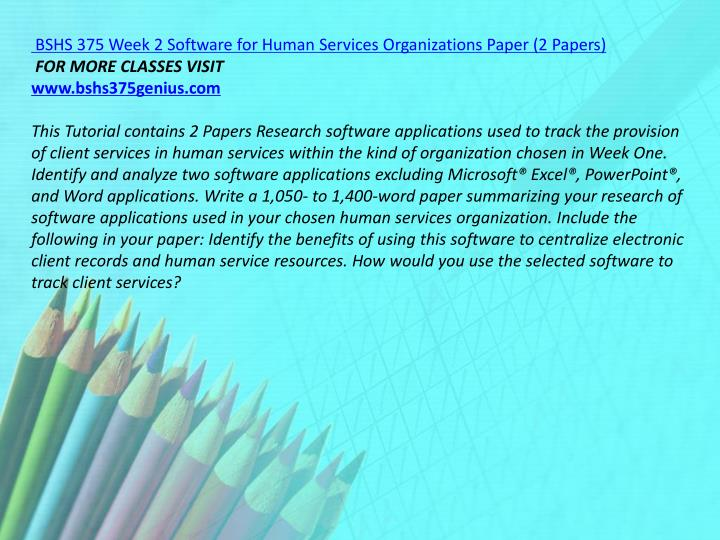 BSHS 375 Week 2 Software for Human Services Organizations Paper (2 Papers)