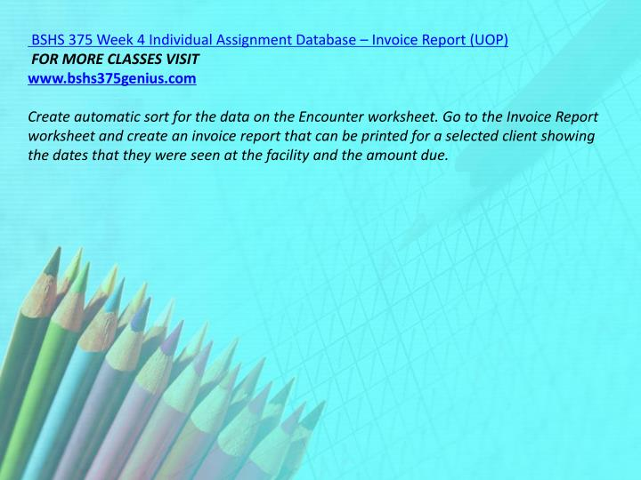 BSHS 375 Week 4 Individual Assignment Database – Invoice Report (UOP)