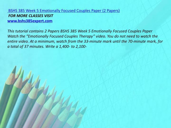 BSHS 385 Week 5 Emotionally Focused Couples Paper (2 Papers)