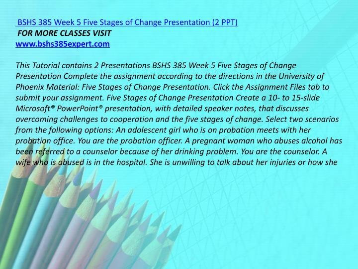 BSHS 385 Week 5 Five Stages of Change Presentation (2 PPT)
