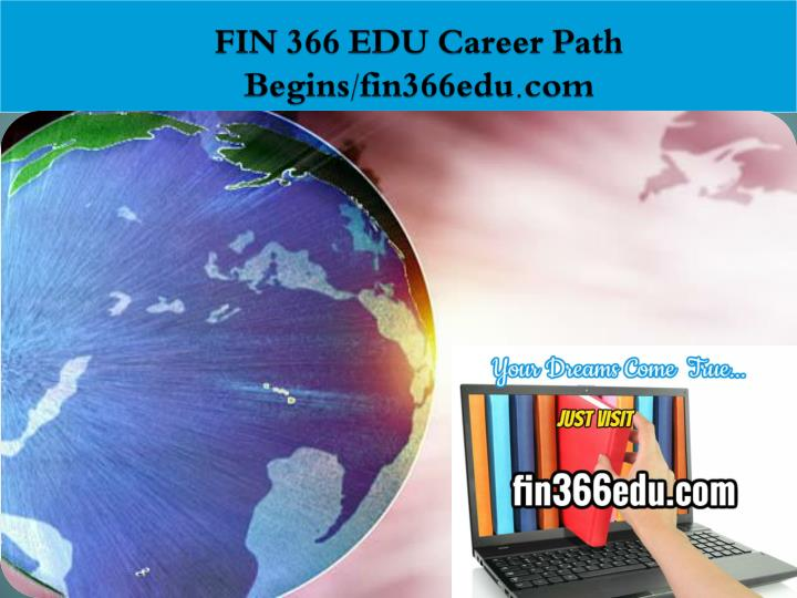 FIN 366 EDU Career Path Begins/fin366edu.com
