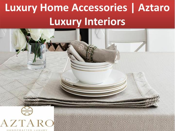 Luxury Home Accessories | Aztaro